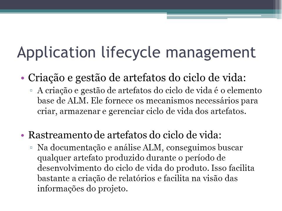Application lifecycle management Criação e gestão de artefatos do ciclo de vida: ▫A criação e gestão de artefatos do ciclo de vida é o elemento base de ALM.
