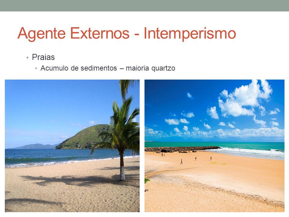 Agente Externos - Intemperismo Praias Acumulo de sedimentos – maioria quartzo