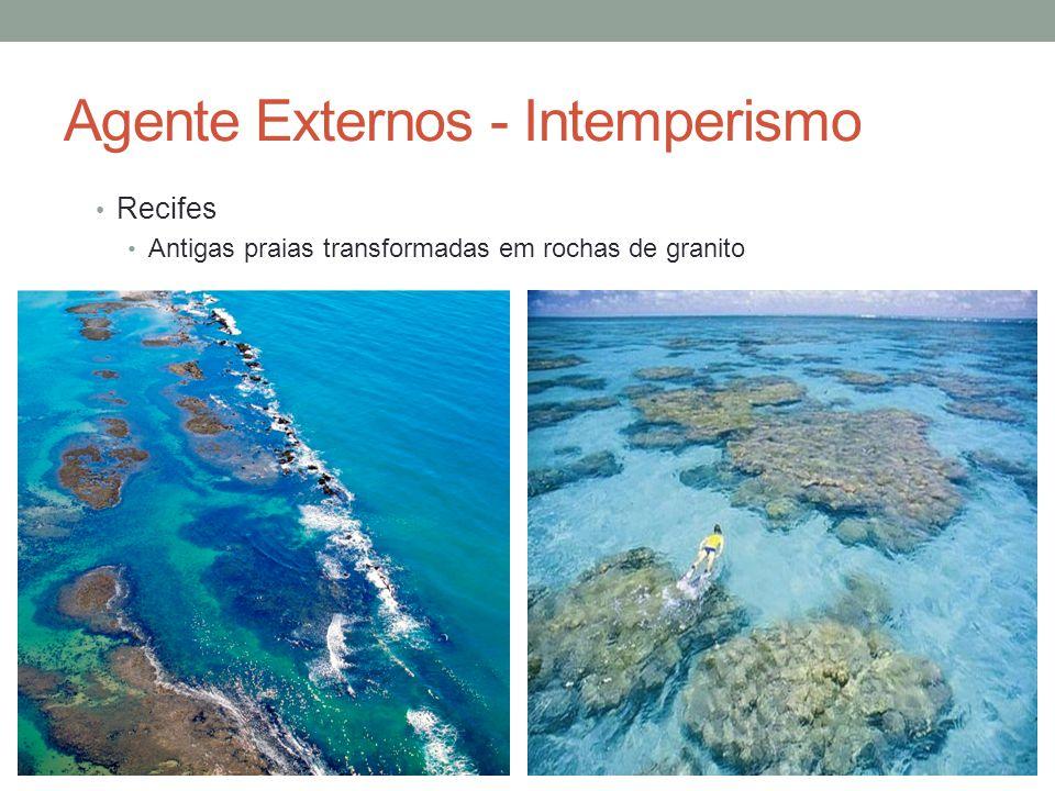 Agente Externos - Intemperismo Recifes Antigas praias transformadas em rochas de granito