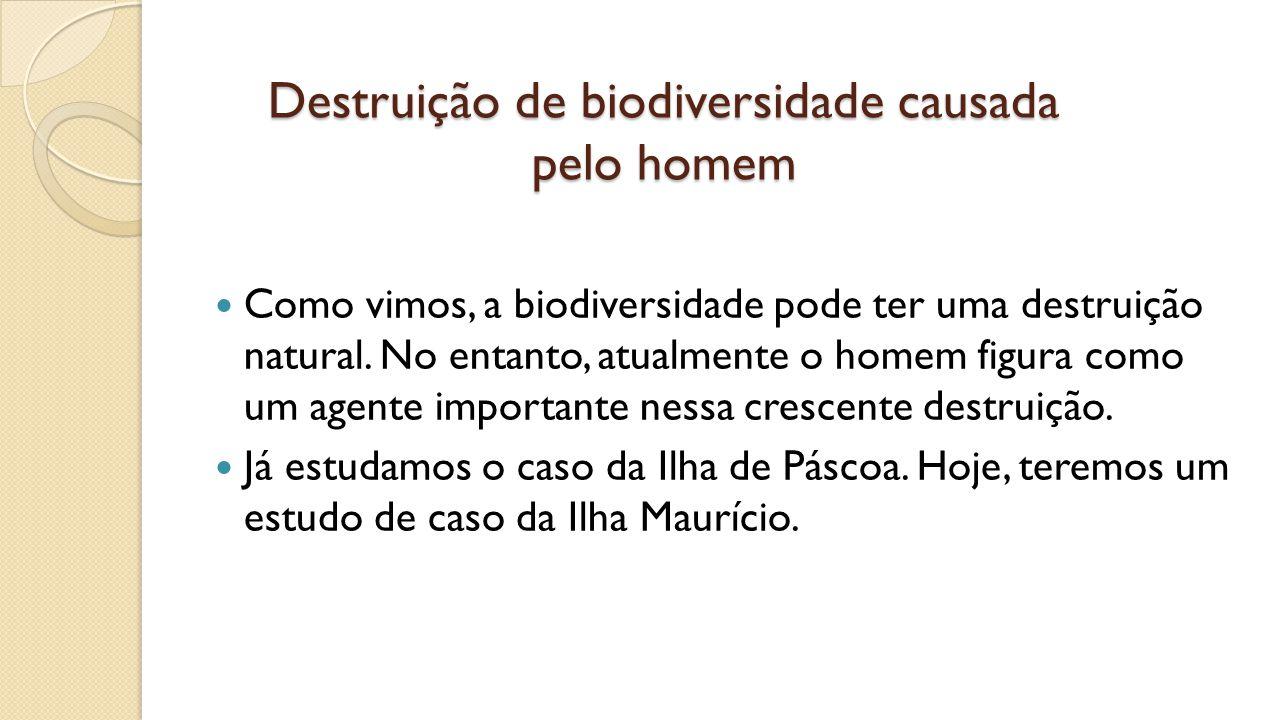 Destruição de biodiversidade causada pelo homem Como vimos, a biodiversidade pode ter uma destruição natural.