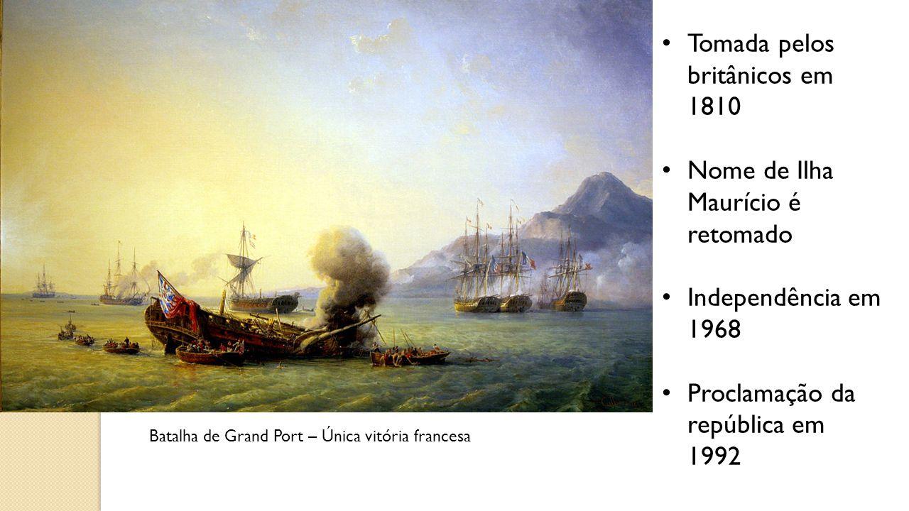 Tomada pelos britânicos em 1810 Nome de Ilha Maurício é retomado Independência em 1968 Proclamação da república em 1992 Batalha de Grand Port – Única vitória francesa