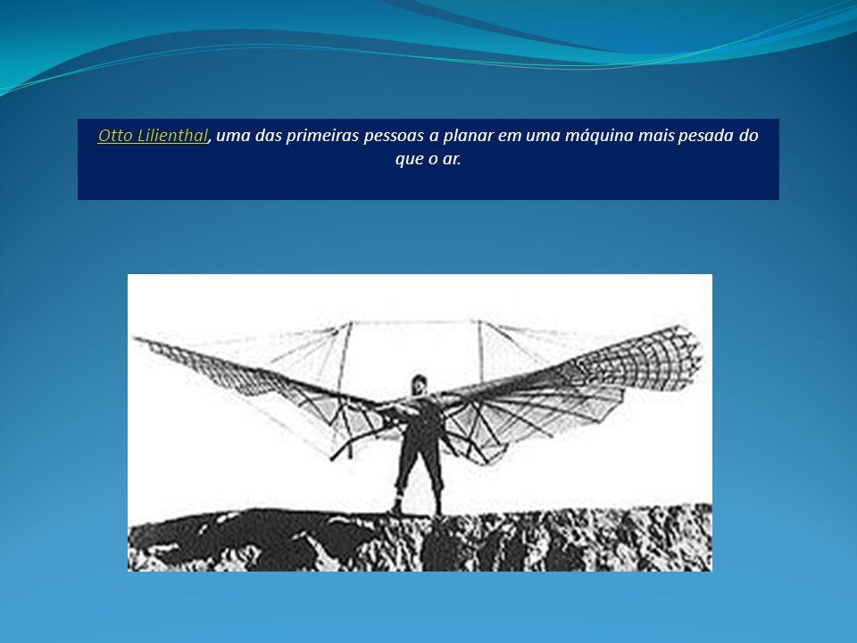 Otto LilienthalOtto Lilienthal, uma das primeiras pessoas a planar em uma máquina mais pesada do que o ar.
