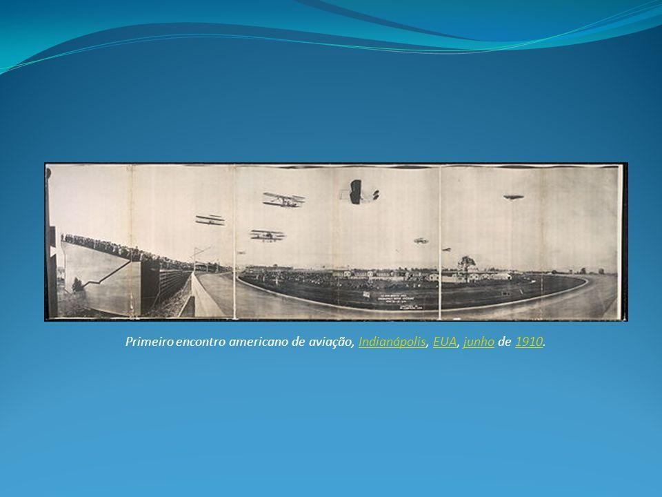 Primeiro encontro americano de aviação, Indianápolis, EUA, junho de 1910.IndianápolisEUAjunho1910