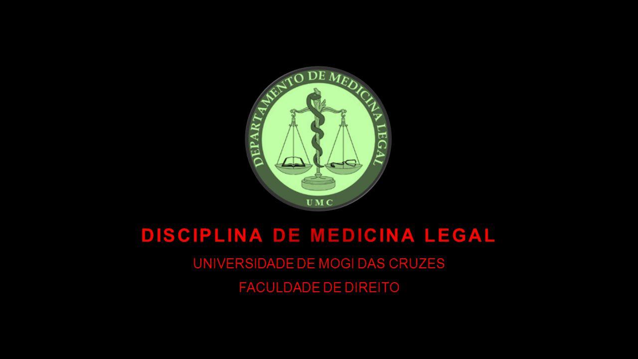 DISCIPLINA DE MEDICINA LEGAL UNIVERSIDADE DE MOGI DAS CRUZES FACULDADE DE DIREITO