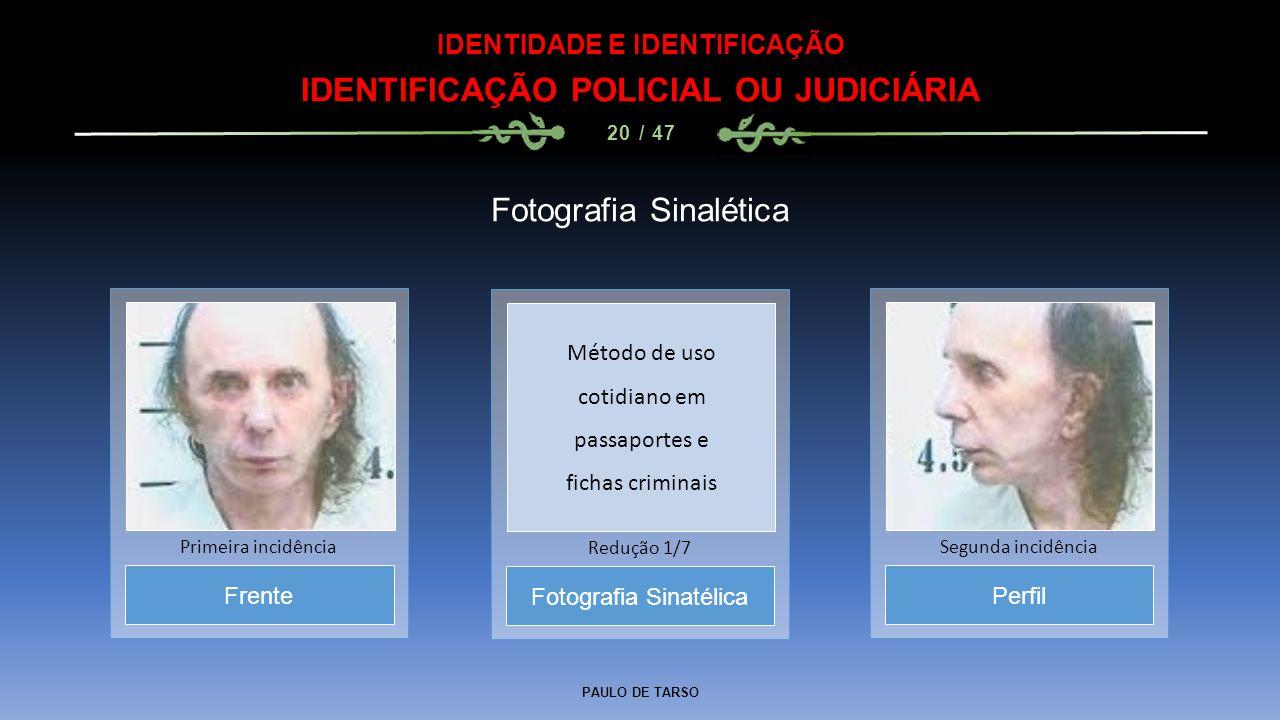 PAULO DE TARSO IDENTIDADE E IDENTIFICAÇÃO IDENTIFICAÇÃO POLICIAL OU JUDICIÁRIA 20 / 47 Fotografia Sinalética Fotografia Sinatélica Redução 1/7 Frente