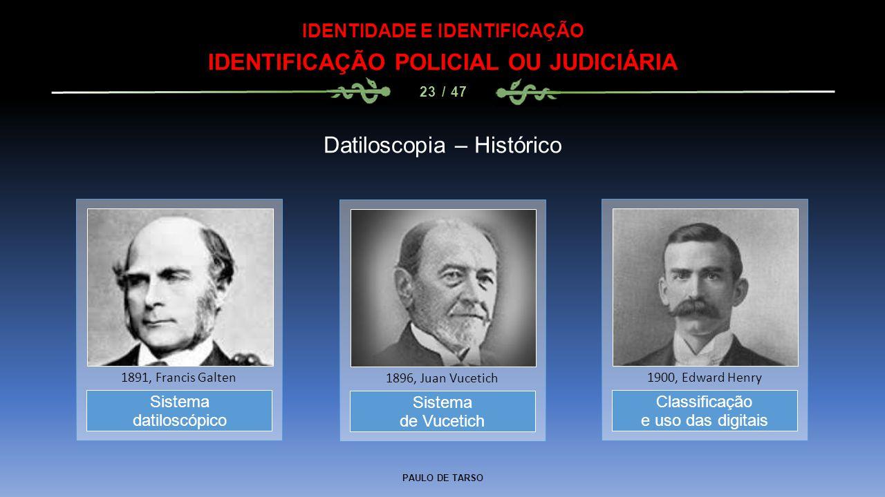 PAULO DE TARSO IDENTIDADE E IDENTIFICAÇÃO IDENTIFICAÇÃO POLICIAL OU JUDICIÁRIA 23 / 47 Datiloscopia – Histórico Sistema de Vucetich 1896, Juan Vucetic