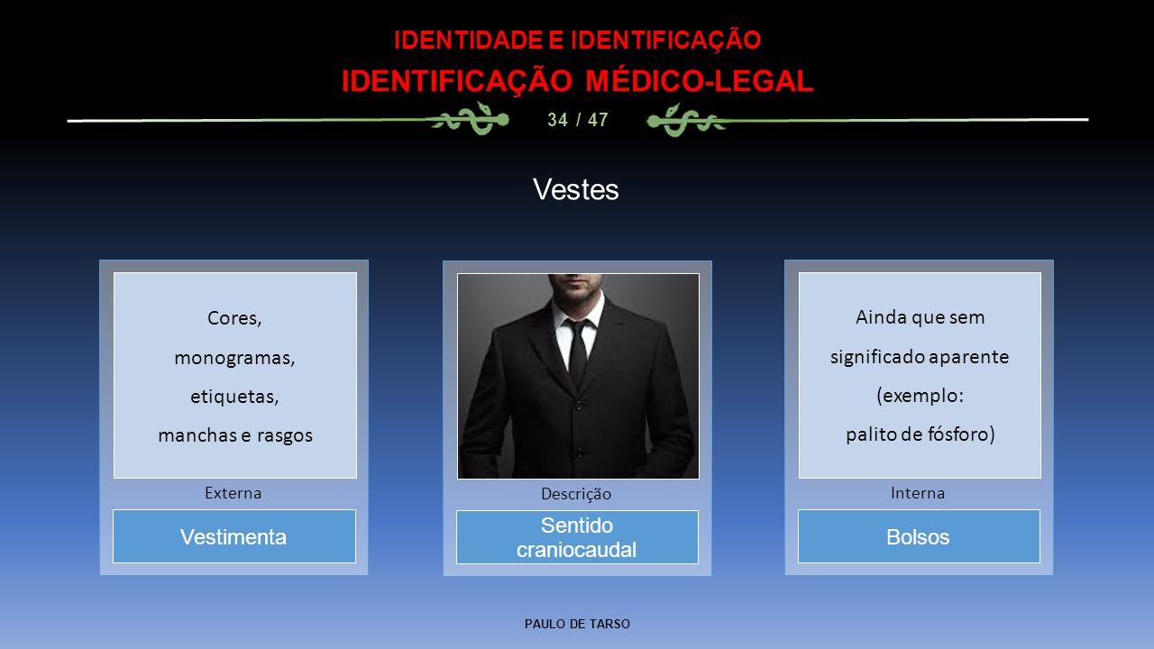 PAULO DE TARSO IDENTIDADE E IDENTIFICAÇÃO IDENTIFICAÇÃO MÉDICO-LEGAL 34 / 47 Vestes Sentido craniocaudal Descrição Vestimenta Externa Bolsos Interna C