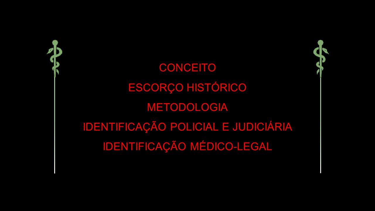CONCEITO ESCORÇO HISTÓRICO METODOLOGIA IDENTIFICAÇÃO POLICIAL E JUDICIÁRIA IDENTIFICAÇÃO MÉDICO-LEGAL