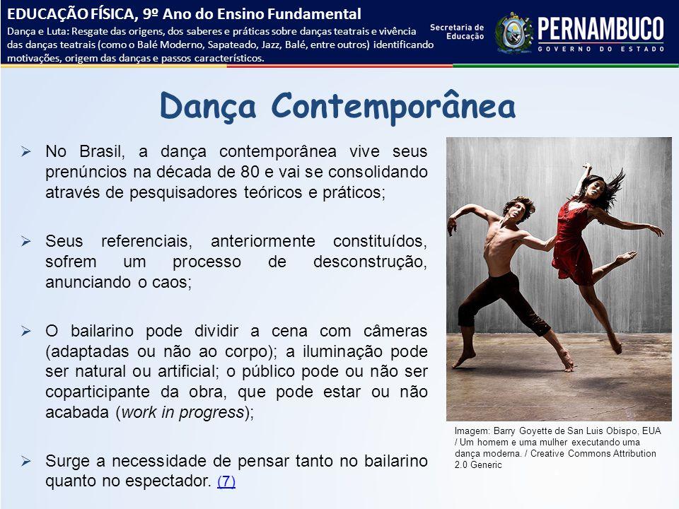 Dança Contemporânea  No Brasil, a dança contemporânea vive seus prenúncios na década de 80 e vai se consolidando através de pesquisadores teóricos e
