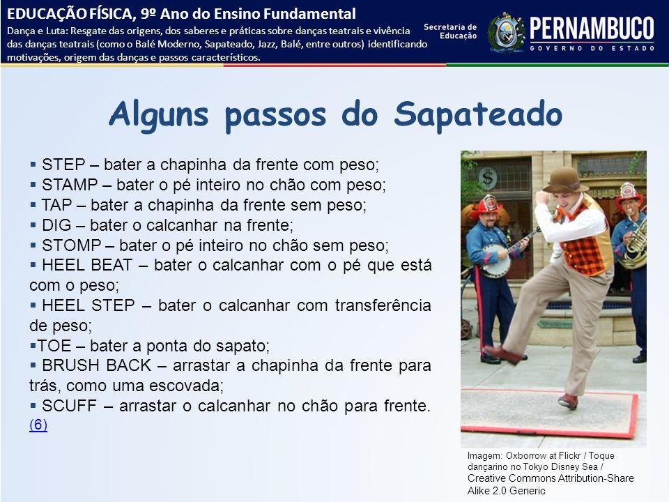 Alguns passos do Sapateado  STEP – bater a chapinha da frente com peso;  STAMP – bater o pé inteiro no chão com peso;  TAP – bater a chapinha da fr