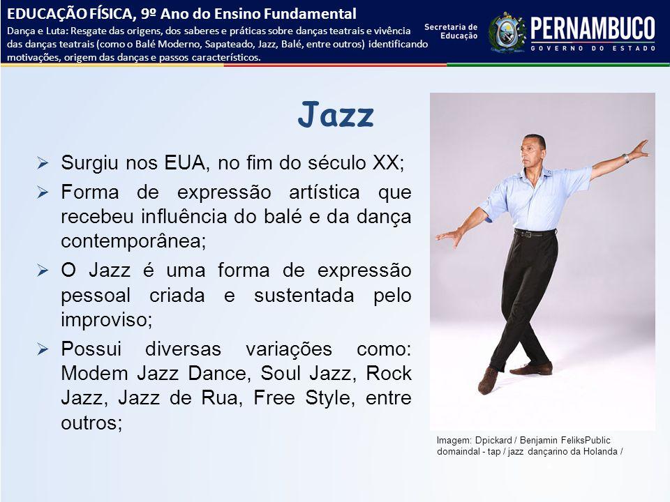 Jazz  Surgiu nos EUA, no fim do século XX;  Forma de expressão artística que recebeu influência do balé e da dança contemporânea;  O Jazz é uma for