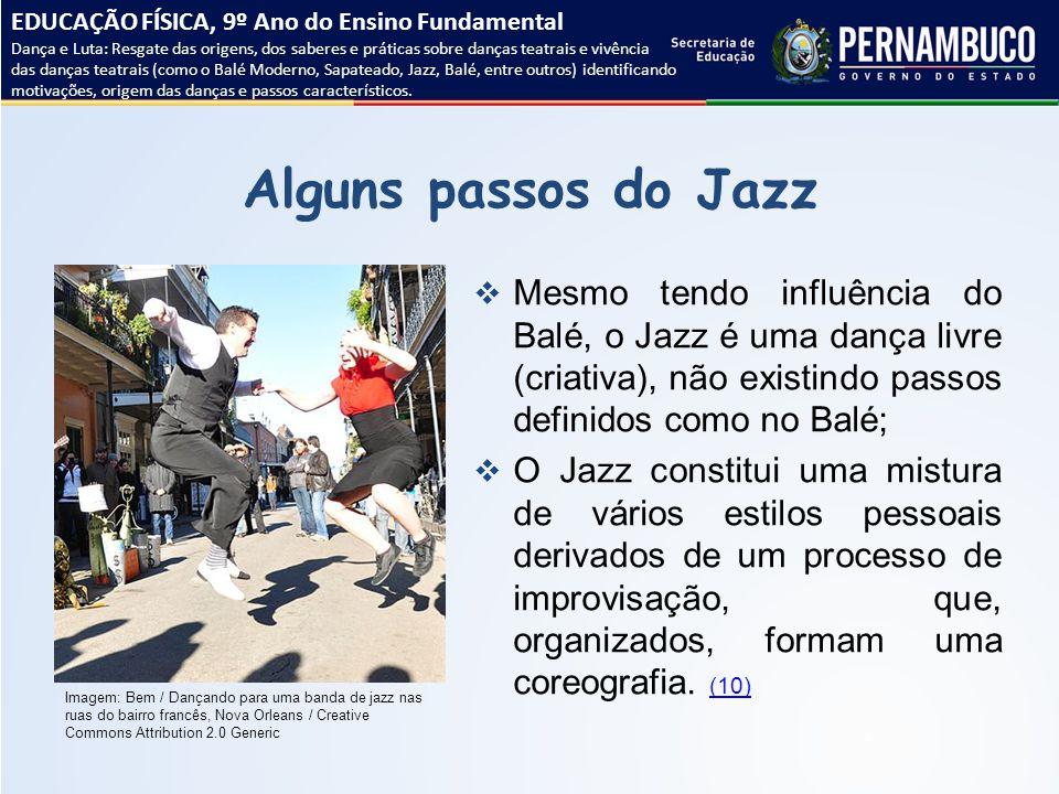 Alguns passos do Jazz  Mesmo tendo influência do Balé, o Jazz é uma dança livre (criativa), não existindo passos definidos como no Balé;  O Jazz con
