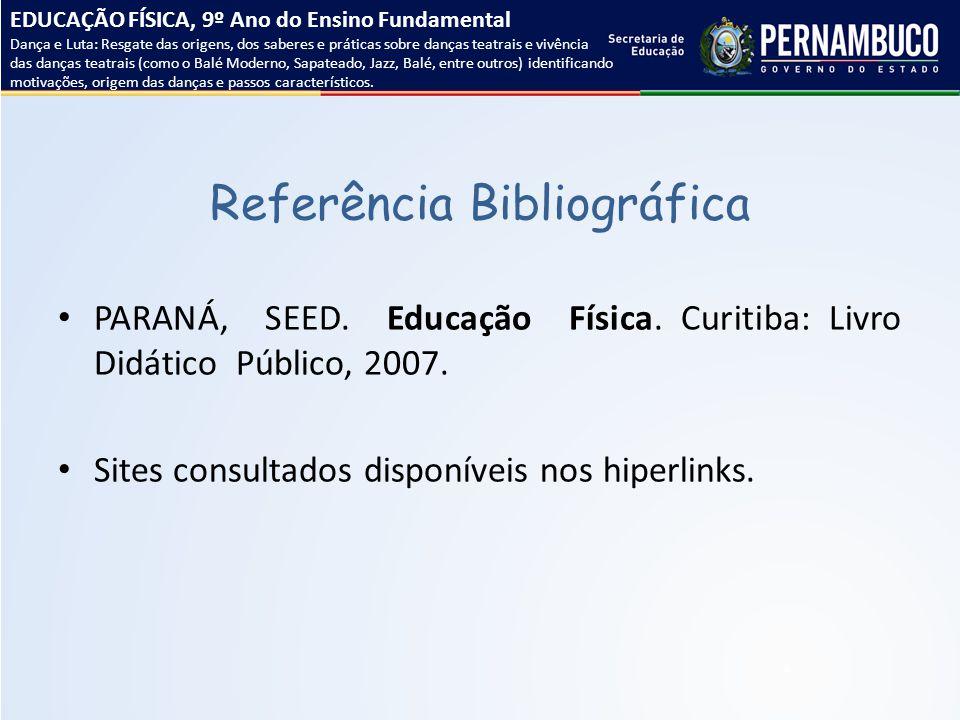 Referência Bibliográfica PARANÁ, SEED. Educação Física. Curitiba: Livro Didático Público, 2007. Sites consultados disponíveis nos hiperlinks. EDUCAÇÃO