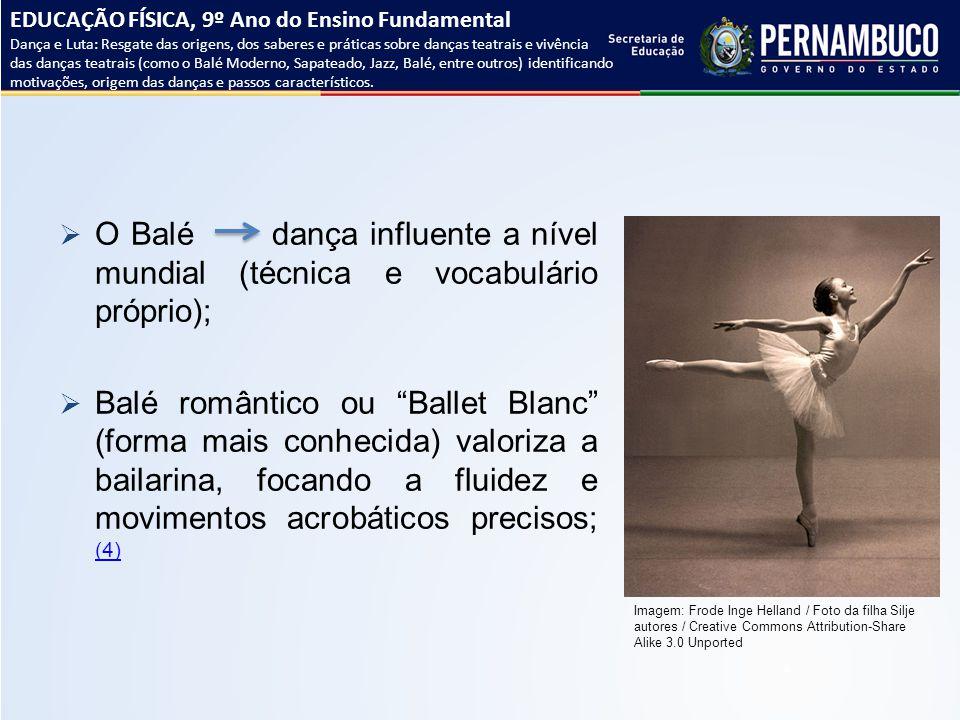 """ O Balé dança influente a nível mundial (técnica e vocabulário próprio);  Balé romântico ou """"Ballet Blanc"""" (forma mais conhecida) valoriza a bailari"""