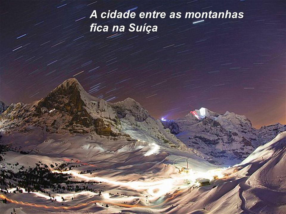 A cidade entre as montanhas fica na Suíça