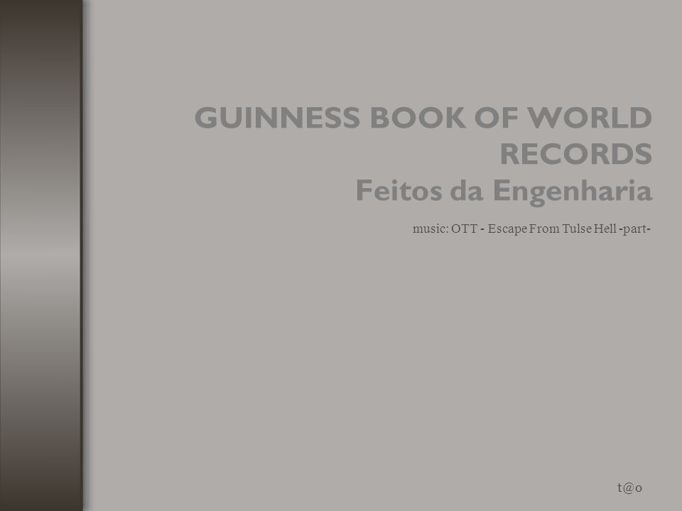 GUINNESS BOOK OF WORLD RECORDS Feitos da Engenharia t@o music: OTT - Escape From Tulse Hell -part-