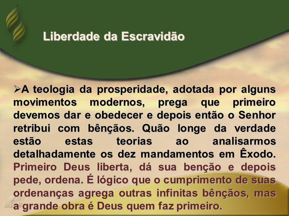  A teologia da prosperidade, adotada por alguns movimentos modernos, prega que primeiro devemos dar e obedecer e depois então o Senhor retribui com b