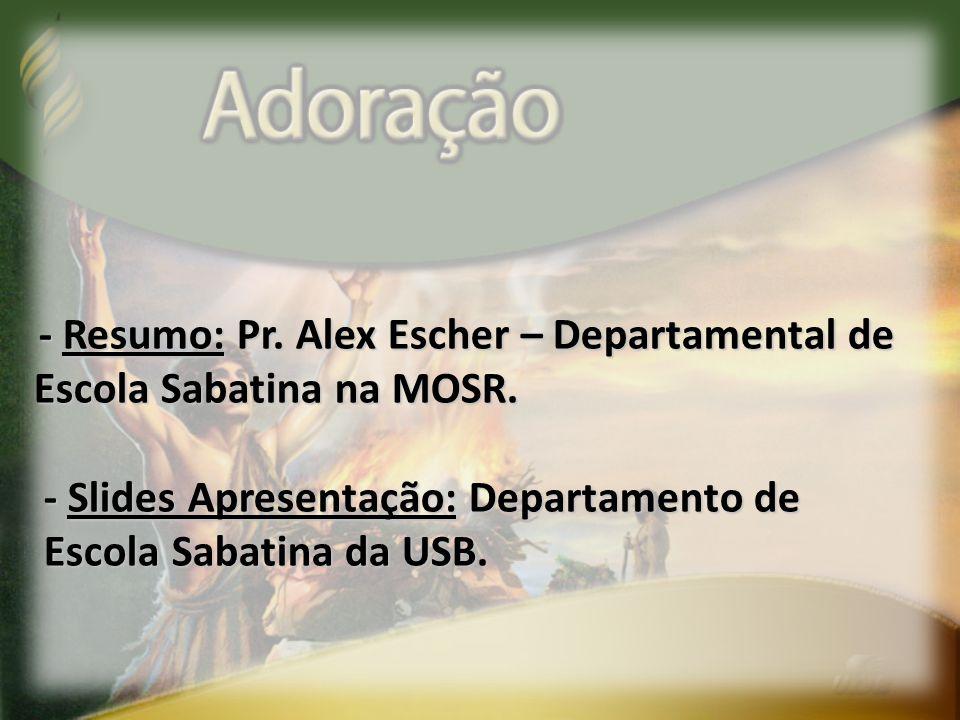 - Resumo: Pr.Alex Escher – Departamental de Escola Sabatina na MOSR.