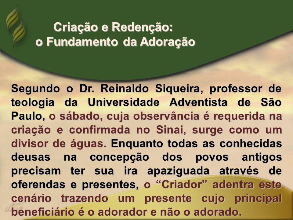Segundo o Dr. Reinaldo Siqueira, professor de teologia da Universidade Adventista de São Paulo, o sábado, cuja observância é requerida na criação e co