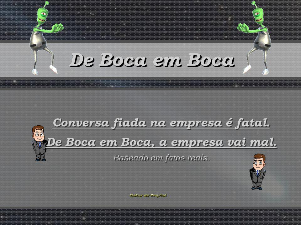 De Boca em Boca De Boca em Boca De Boca em Boca De Boca em Boca Conversa fiada na empresa é fatal.