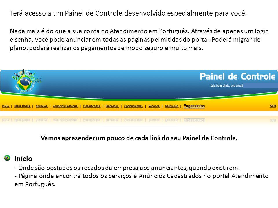 Terá acesso a um Painel de Controle desenvolvido especialmente para você.