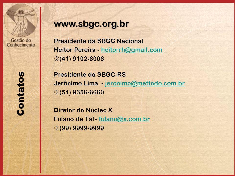 Contatos Presidente da SBGC Nacional Heitor Pereira Heitor Pereira - heitorrh@gmail.comheitorrh@gmail.com  (41) 9102-6006 Presidente da SBGC-RS Jerônimo Lima - Jerônimo Lima - jeronimo@mettodo.com.brjeronimo@mettodo.com.br  (51) 9356-6660 Diretor do Núcleo X Fulano de Tal - fulano@x.com.brfulano@x.com.br  (99) 9999-9999 www.sbgc.org.br