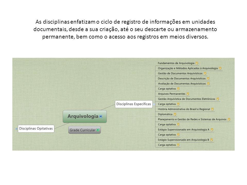 As disciplinas enfatizam o ciclo de registro de informações em unidades documentais, desde a sua criação, até o seu descarte ou armazenamento permanente, bem como o acesso aos registros em meios diversos.