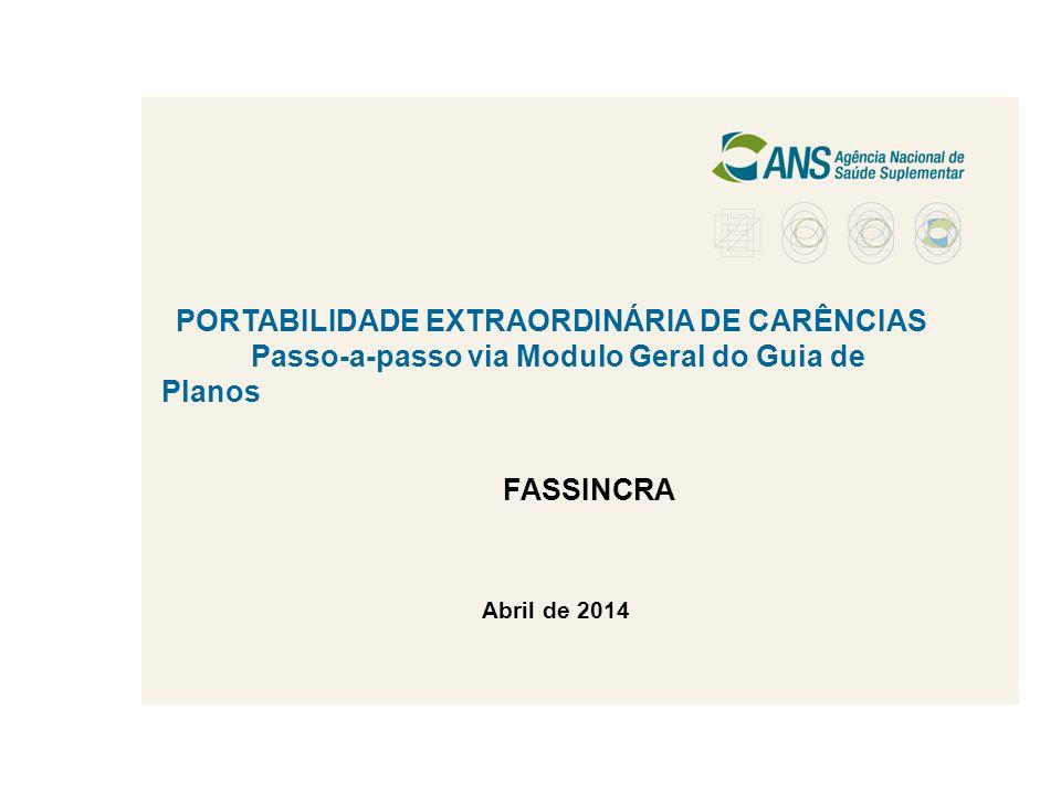 Abril de 2014 PORTABILIDADE EXTRAORDINÁRIA DE CARÊNCIAS Passo-a-passo via Modulo Geral do Guia de Planos FASSINCRA