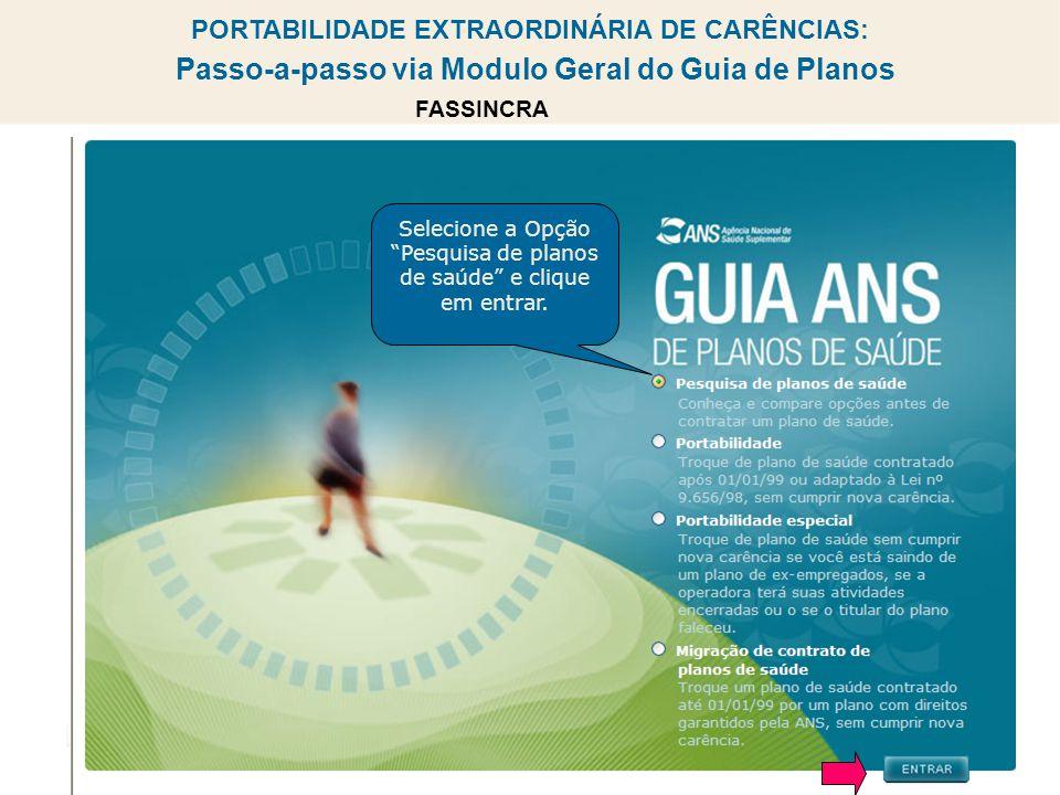 PORTABILIDADE EXTRAORDINÁRIA DE CARÊNCIAS: Passo-a-passo via Modulo Geral do Guia de Planos 4 Selecione a Opção Pesquisa de planos de saúde e clique em entrar.