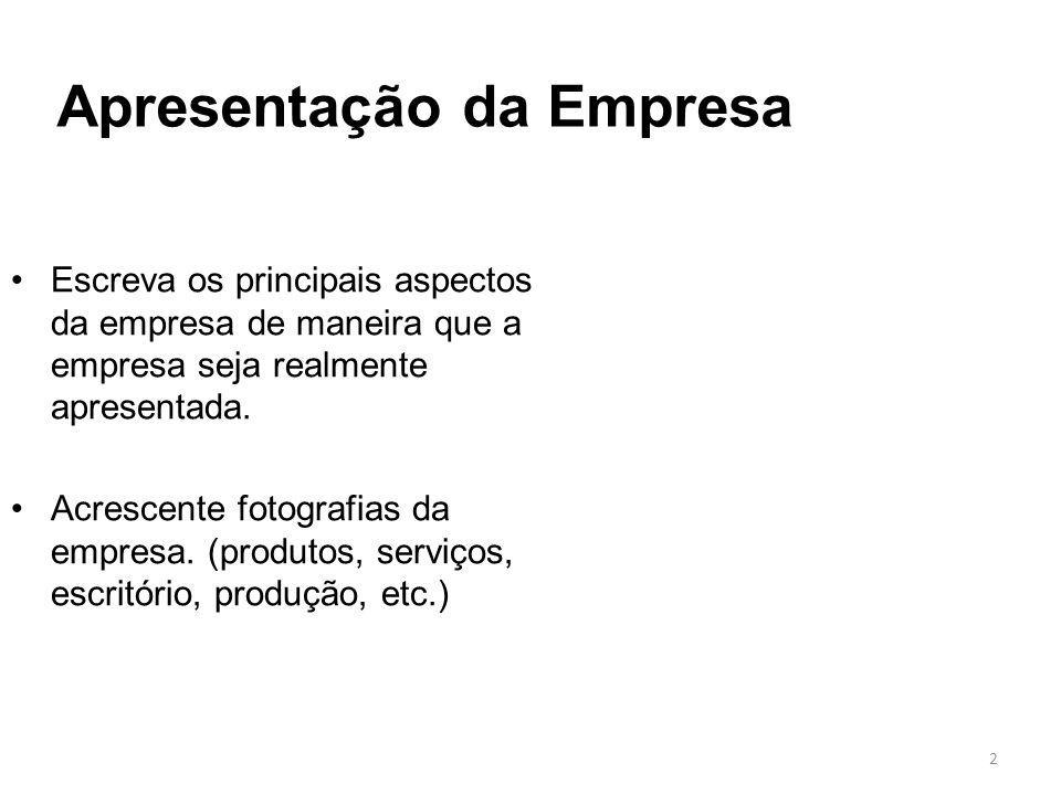 Apresentação da Empresa 2 Escreva os principais aspectos da empresa de maneira que a empresa seja realmente apresentada. Acrescente fotografias da emp