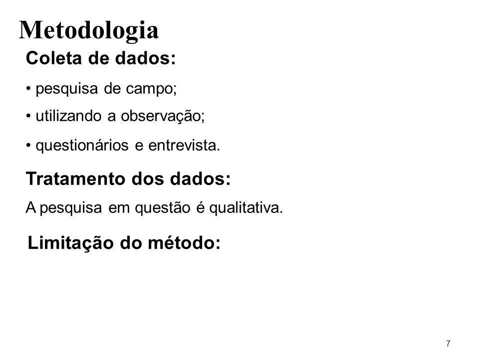 Metodologia 7 Coleta de dados: pesquisa de campo; utilizando a observação; questionários e entrevista. Tratamento dos dados: A pesquisa em questão é q
