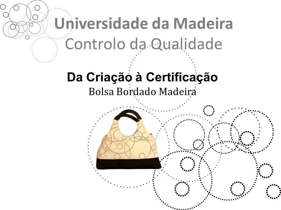 Universidade da Madeira Controlo da Qualidade Da Criação à Certificação Bolsa Bordado Madeira