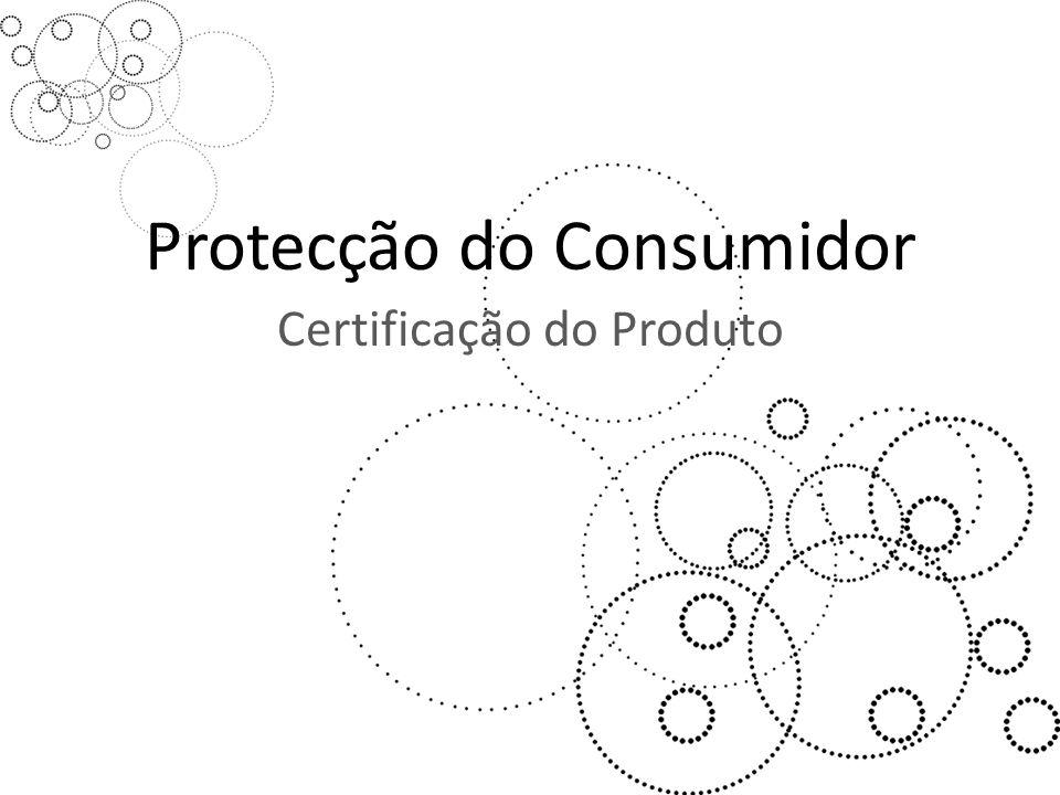 Protecção do Consumidor Certificação do Produto
