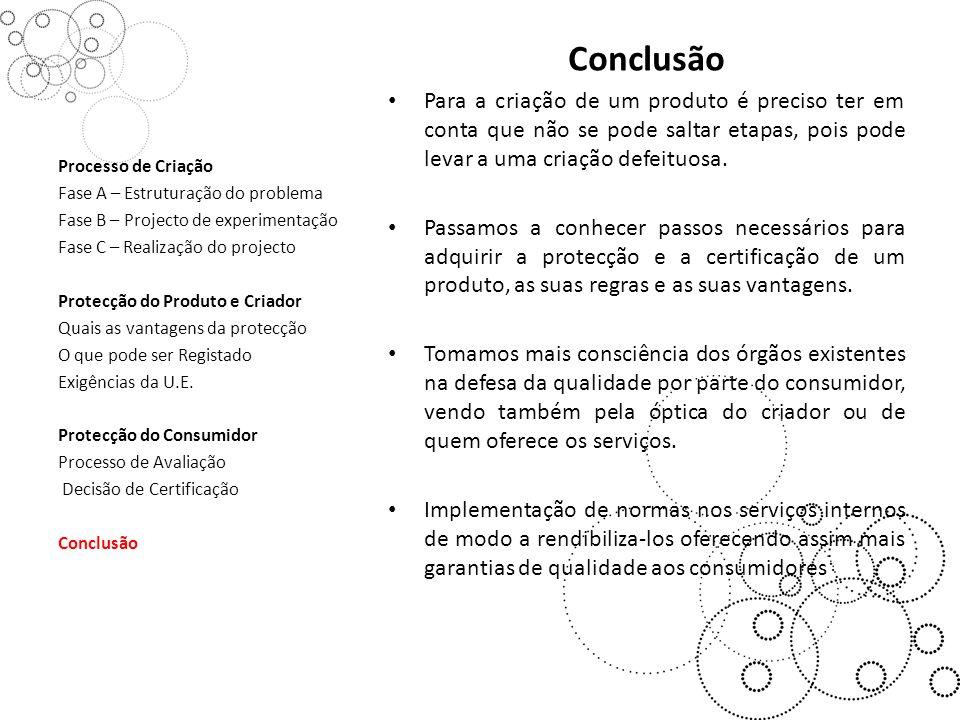Conclusão Para a criação de um produto é preciso ter em conta que não se pode saltar etapas, pois pode levar a uma criação defeituosa.