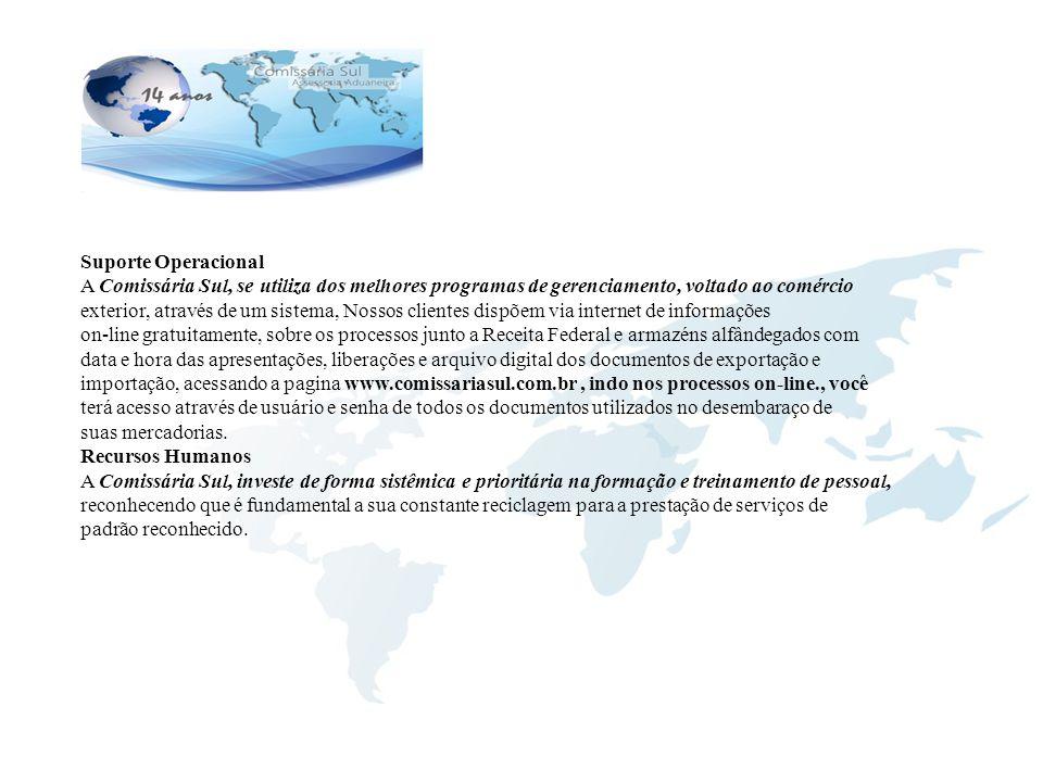 Suporte Operacional A Comissária Sul, se utiliza dos melhores programas de gerenciamento, voltado ao comércio exterior, através de um sistema, Nossos