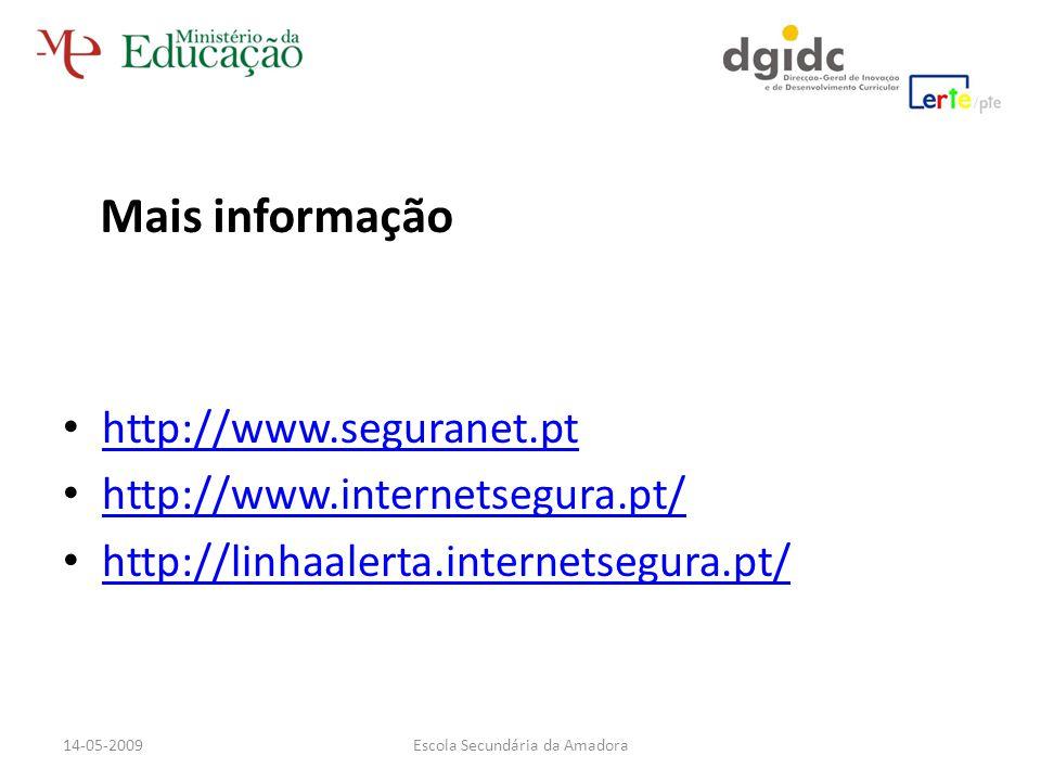 http://www.seguranet.pt http://www.internetsegura.pt/ http://linhaalerta.internetsegura.pt/ Mais informação Escola Secundária da Amadora14-05-2009
