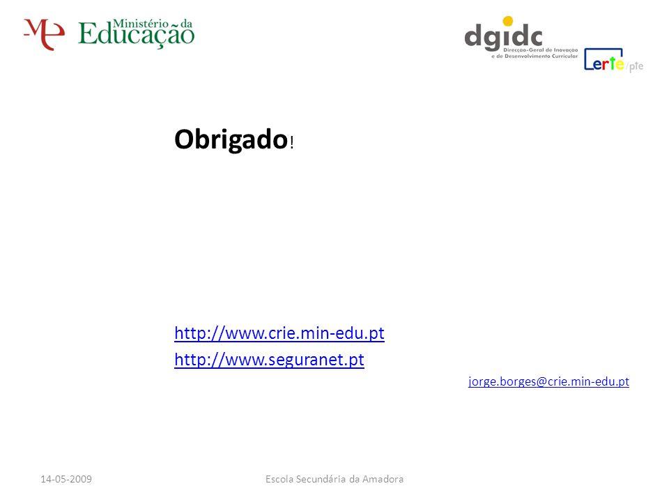 Obrigado ! http://www.crie.min-edu.pt http://www.seguranet.pt jorge.borges@crie.min-edu.pt Escola Secundária da Amadora14-05-2009