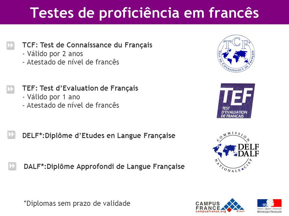 Testes de proficiência em francês TCF: Test de Connaissance du Français - - Válido por 2 anos - - Atestado de nível de francês TEF: Test d'Evaluation de Français - - Válido por 1 ano - Atestado de nível de francês DALF*:Diplôme Approfondi de Langue Française *Diplomas sem prazo de validade DELF*:Diplôme d'Etudes en Langue Française