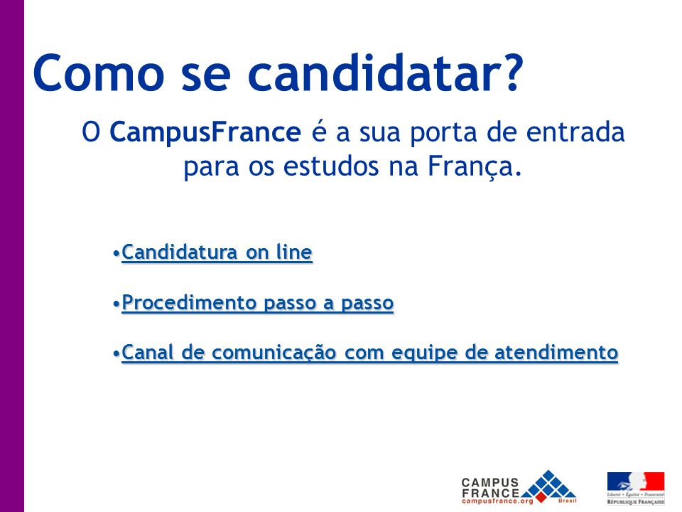 Como se candidatar. O CampusFrance é a sua porta de entrada para os estudos na França.