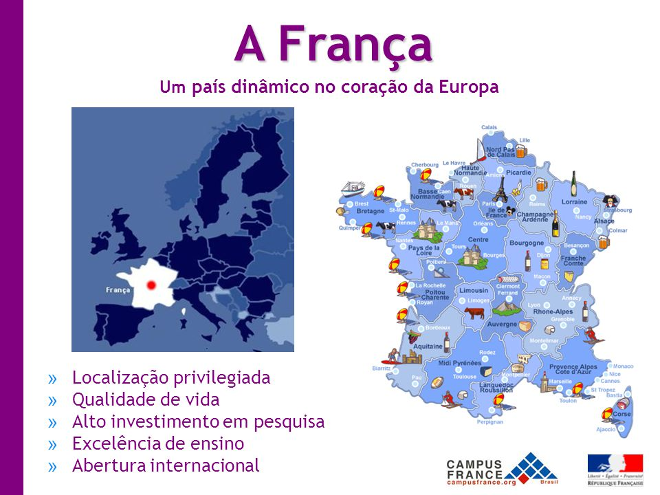 »Localização privilegiada »Qualidade de vida »Alto investimento em pesquisa »Excelência de ensino »Abertura internacional A França Um país dinâmico no coração da Europa