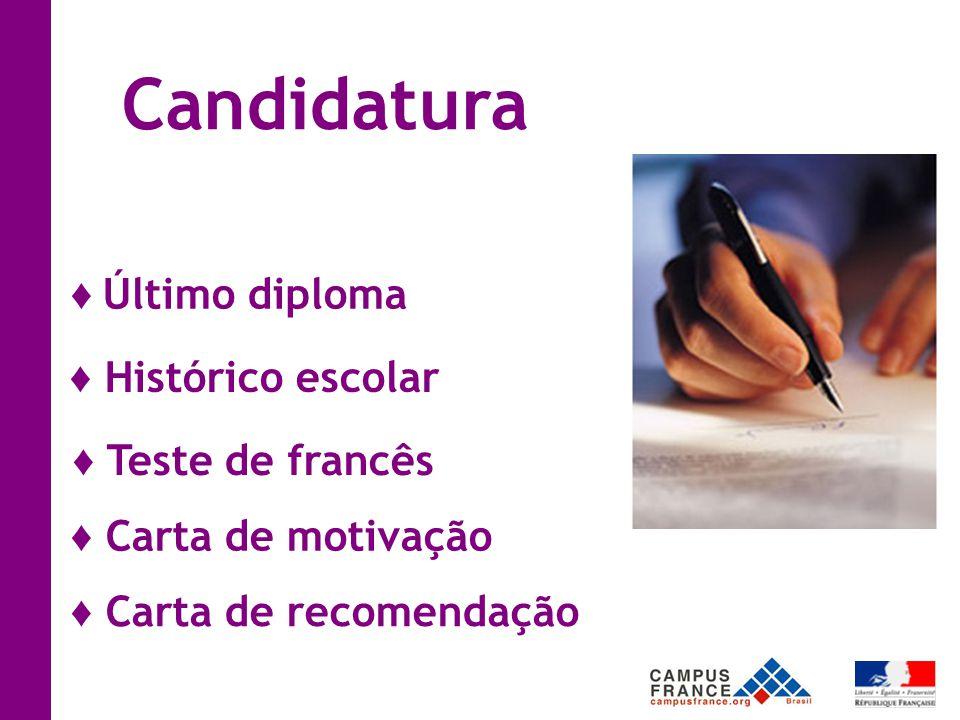 Candidatura ♦ Último diploma ♦ Histórico escolar ♦ Teste de francês ♦ Carta de motivação ♦ Carta de recomendação