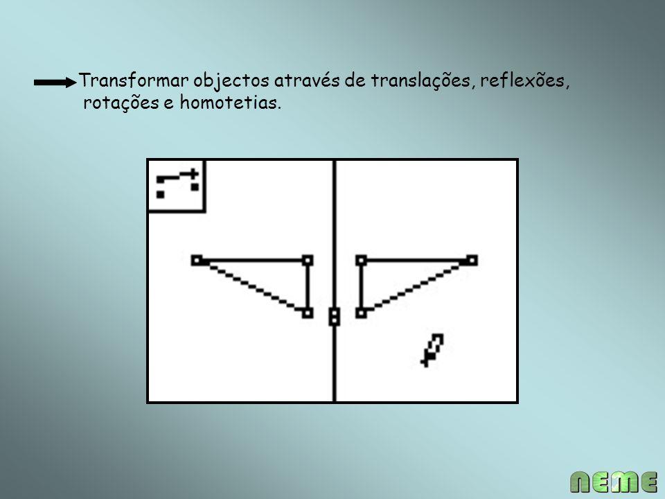 Transformar objectos através de translações, reflexões, rotações e homotetias.