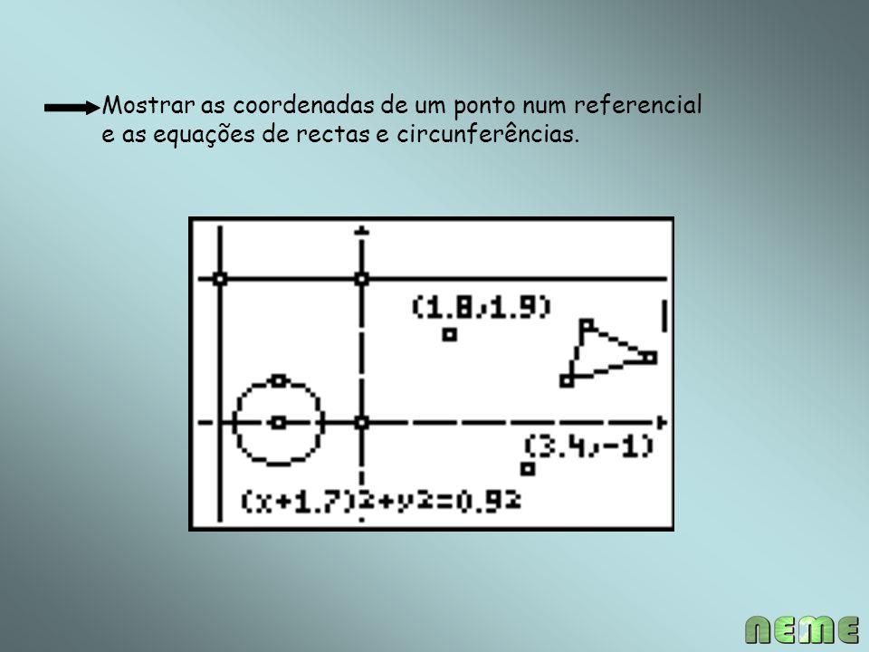 Mostrar as coordenadas de um ponto num referencial e as equações de rectas e circunferências.