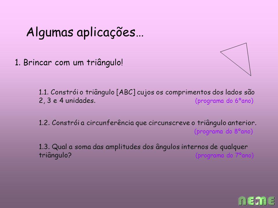 Algumas aplicações… 1. Brincar com um triângulo. 1.1.