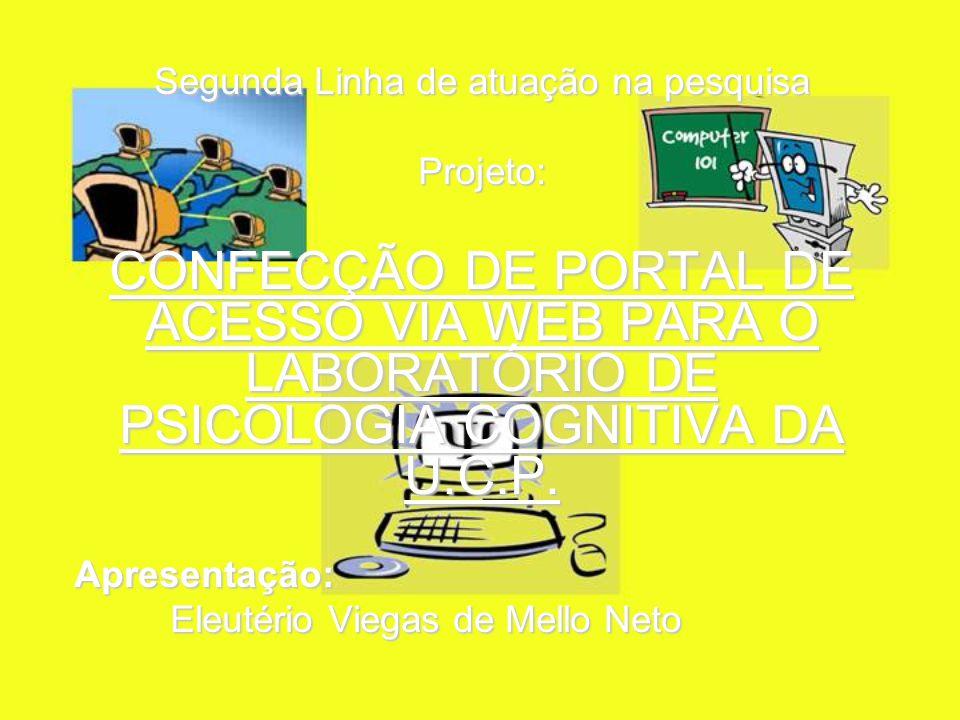 Segunda Linha de atuação na pesquisa Projeto: CONFECÇÃO DE PORTAL DE ACESSO VIA WEB PARA O LABORATÓRIO DE PSICOLOGIA COGNITIVA DA U.C.P.