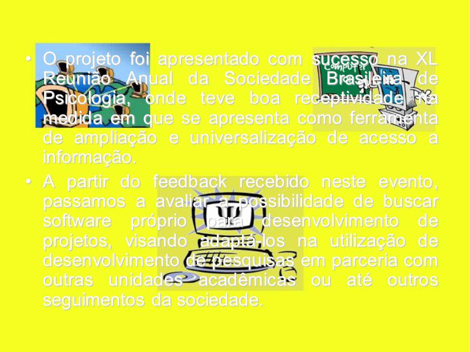 O projeto foi apresentado com sucesso na XL Reunião Anual da Sociedade Brasileira de Psicologia, onde teve boa receptividade na medida em que se apresenta como ferramenta de ampliação e universalização de acesso a informação.O projeto foi apresentado com sucesso na XL Reunião Anual da Sociedade Brasileira de Psicologia, onde teve boa receptividade na medida em que se apresenta como ferramenta de ampliação e universalização de acesso a informação.