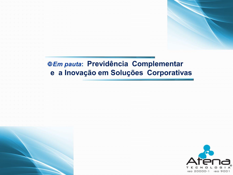  Em pauta: Previdência Complementar e a Inovação em Soluções Corporativas