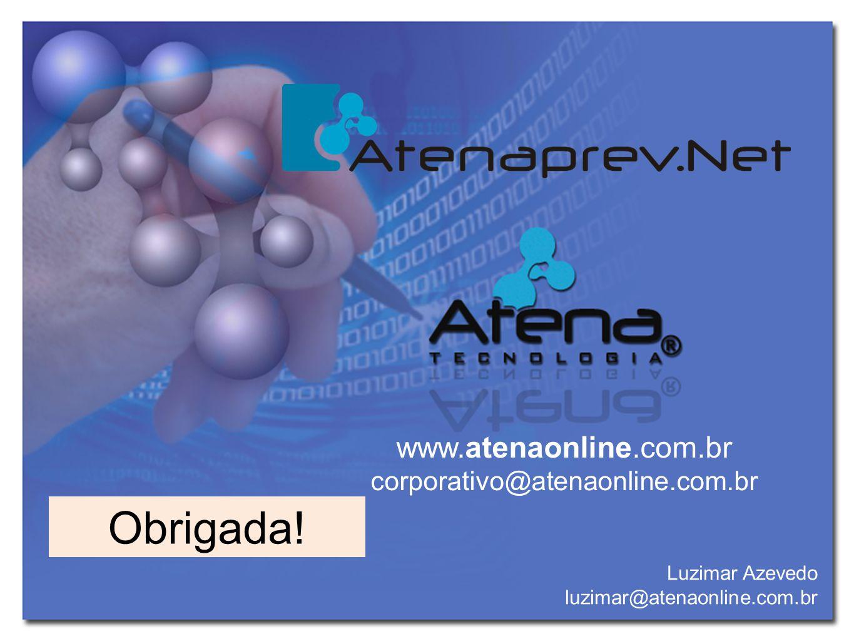 www.atenaonline.com.br corporativo@atenaonline.com.br Luzimar Azevedo luzimar@atenaonline.com.br Obrigada!