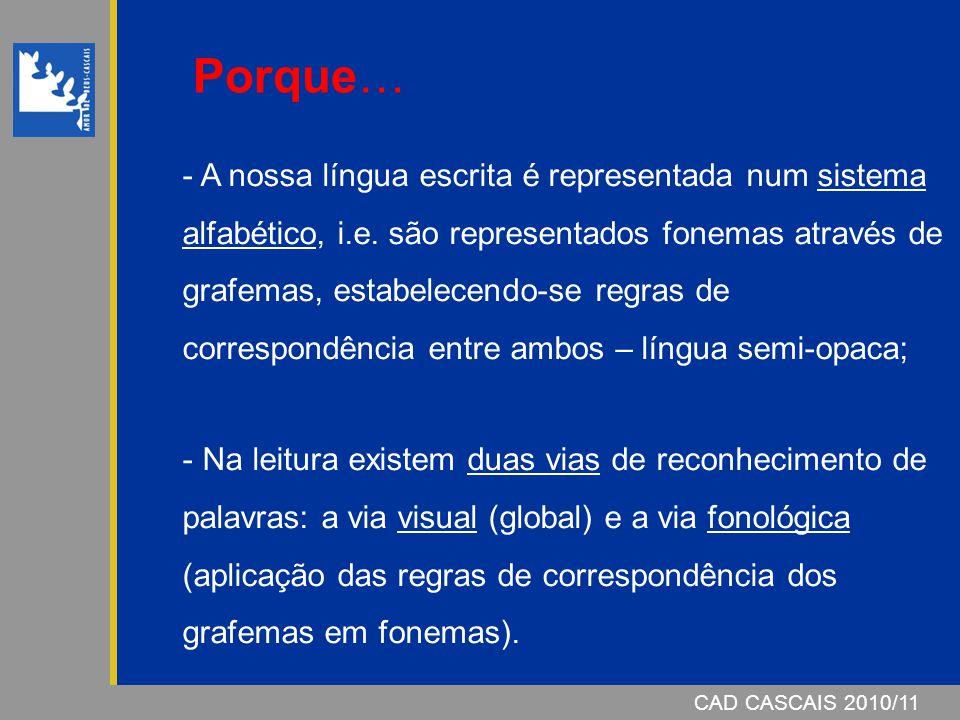 CAD CASCAIS 2006/07CAD CASCAIS 2010/11 - A nossa língua escrita é representada num sistema alfabético, i.e. são representados fonemas através de grafe