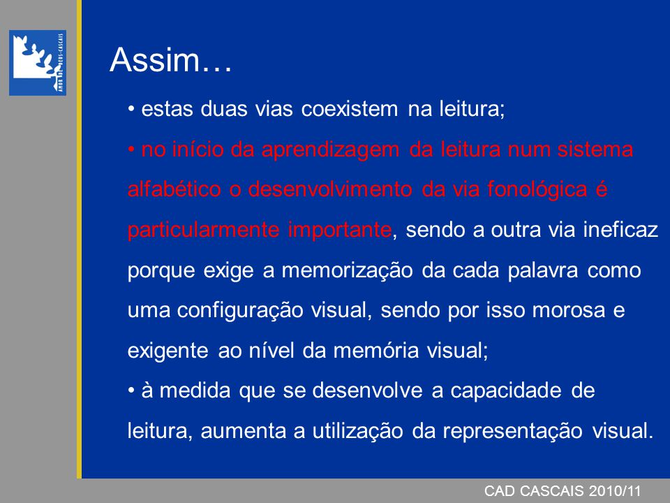 CAD CASCAIS 2006/07CAD CASCAIS 2010/11 estas duas vias coexistem na leitura; no início da aprendizagem da leitura num sistema alfabético o desenvolvim